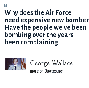 George Wallace: Why does the Air Force need expensive new bombers Have the people we've been bombing over the years been complaining