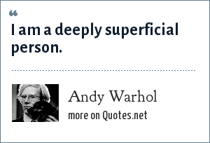 Andy Warhol: I am a deeply superficial person.