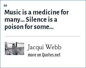 Jacqui Webb: Music is a medicine for many... Silence is a poison for some...