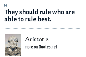 Aristotle: They should rule who are able to rule best.