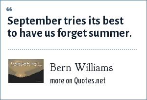 Bern Williams: September tries its best to have us forget summer.