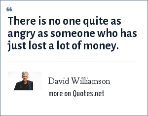 David Williamson: There is no one quite as angry as someone who has just lost a lot of money.