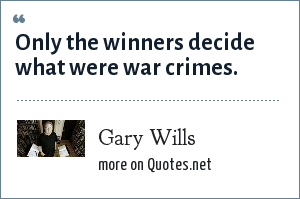 Gary Wills: Only the winners decide what were war crimes.