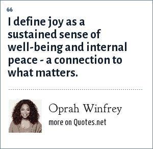 Oprah Winfrey: I define joy as a sustained sense of well-being and internal peace - a connection to what matters.