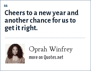 Oprah Winfrey: Cheers to a new year and another chance for us to get it right.