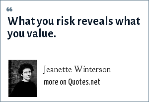 Jeanette Winterson: What you risk reveals what you value.