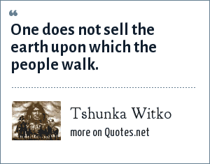 Tshunka Witko: One does not sell the earth upon which the people walk.