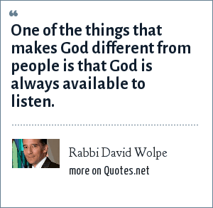 Rabbi David Wolpe: One of the things that makes God different from people is that God is always available to listen.