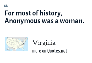 Virginia: For most of history, Anonymous was a woman.