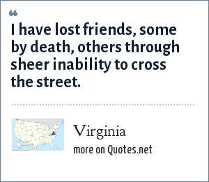 Virginia: I have lost friends, some by death, others through sheer inability to cross the street.
