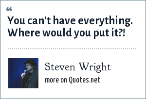 Steven Wright: You can't have everything. Where would you put it