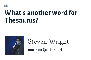 Steven Wright: What's another word for Thesaurus?