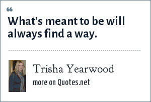 Trisha Yearwood: What's meant to be will always find a way.