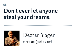 Dexter Yager: Don't ever let anyone steal your dreams.