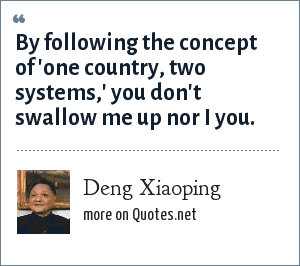 Deng Xiaoping: By following the concept of 'one country, two systems,' you don't swallow me up nor I you.