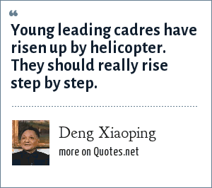 Deng Xiaoping: Young leading cadres have risen up by helicopter. They should really rise step by step.