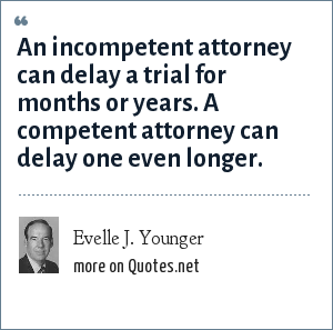 Evelle J. Younger: An incompetent attorney can delay a trial for months or years. A competent attorney can delay one even longer.