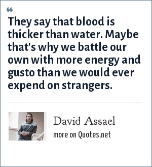 David Assael: They say that blood is thicker than water. Maybe that's why we battle our own with more energy and gusto than we would ever expend on strangers.