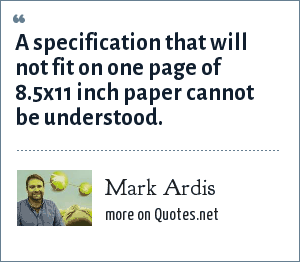 Mark Ardis: A specification that will not fit on one page of 8.5x11 inch paper cannot be understood.