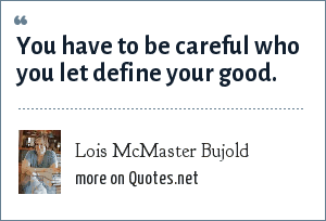 Lois McMaster Bujold: You have to be careful who you let define your good.