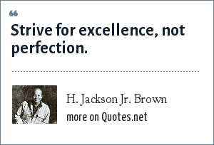 H. Jackson Jr. Brown: Strive for excellence, not perfection.