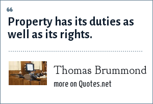 Thomas Brummond: Property has its duties as well as its rights.