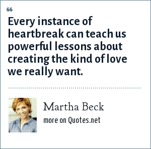 Martha Beck: Every instance of heartbreak can teach us powerful lessons about creating the kind of love we really want.