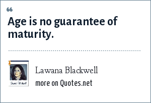 Lawana Blackwell: Age is no guarantee of maturity.