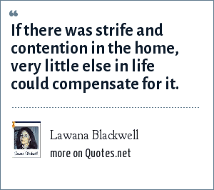 Lawana Blackwell: If there was strife and contention in the home, very little else in life could compensate for it.