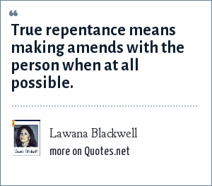 Lawana Blackwell: True repentance means making amends with the person when at all possible.