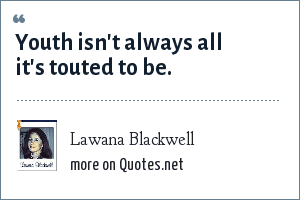 Lawana Blackwell: Youth isn't always all it's touted to be.