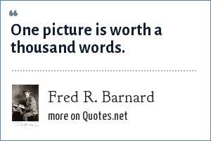 Fred R. Barnard: One picture is worth a thousand words.