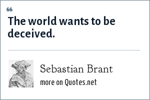 Sebastian Brant: The world wants to be deceived.