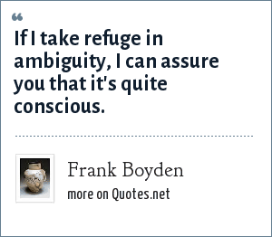Frank Boyden: If I take refuge in ambiguity, I can assure you that it's quite conscious.