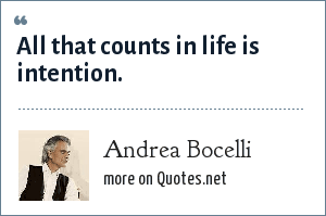 Andrea Bocelli: All that counts in life is intention.