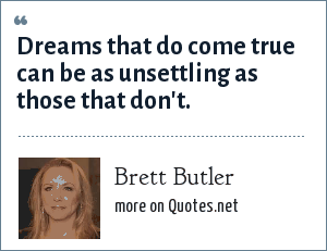 Brett Butler: Dreams that do come true can be as unsettling as those that don't.