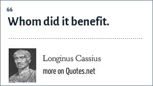 Longinus Cassius: Whom did it benefit.