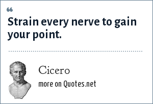 Cicero: Strain every nerve to gain your point.