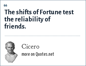 Cicero: The shifts of Fortune test the reliability of friends.