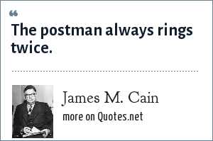 James M. Cain: The postman always rings twice.