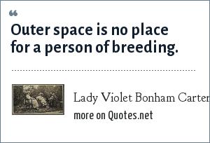 Lady Violet Bonham Carter: Outer space is no place for a person of breeding.