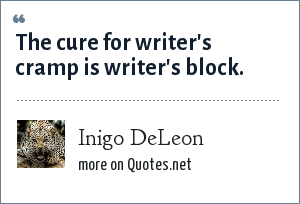 Inigo DeLeon: The cure for writer's cramp is writer's block.
