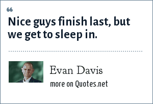 Evan Davis: Nice guys finish last, but we get to sleep in.