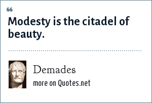 Demades: Modesty is the citadel of beauty.