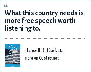 Hansell B. Duckett: What this country needs is more free speech worth listening to.