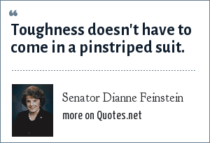 Senator Dianne Feinstein: Toughness doesn't have to come in a pinstriped suit.