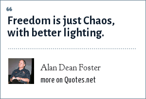 Alan Dean Foster: Freedom is just Chaos, with better lighting.