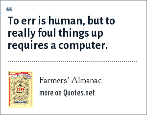 Farmers' Almanac: To err is human, but to really foul things up requires a computer.