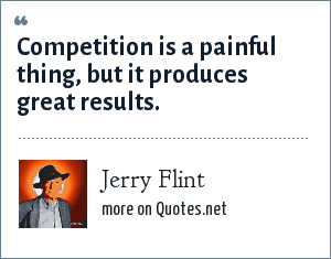 Jerry Flint: Competition is a painful thing, but it produces great results.