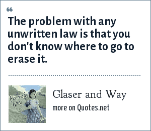 Glaser and Way: The problem with any unwritten law is that you don't know where to go to erase it.